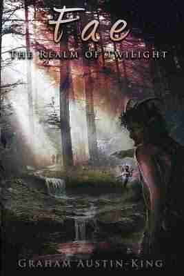 Fae: The Realm of Twilight by Graham Austin-King