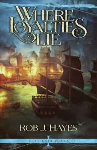 Where Loyalties Lie by Rob J. Hayes