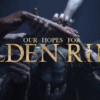 Our Hopes for Elden Ring