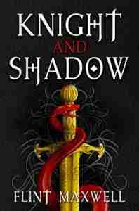 Knight and Shadow by Flint Maxwell