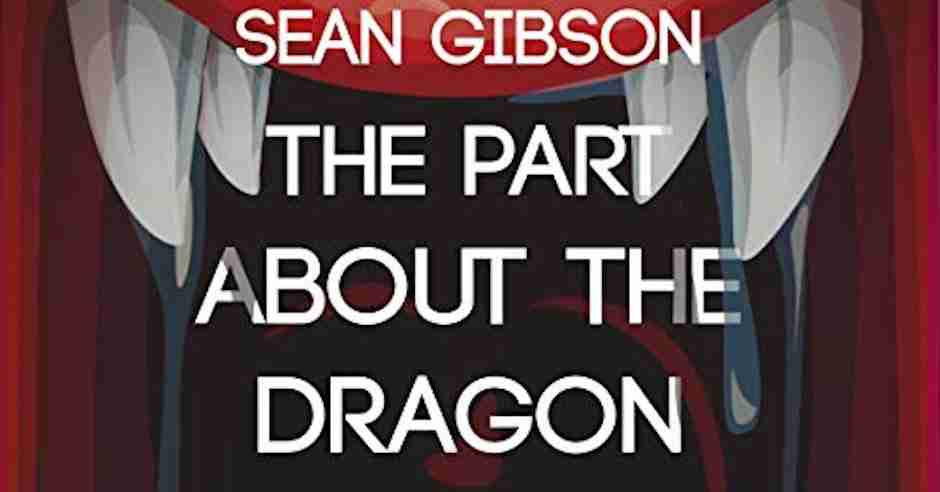REVIEW: The Part About the Dragon Was (Mostly) True by Sean Gibson | Grimdark Magazine