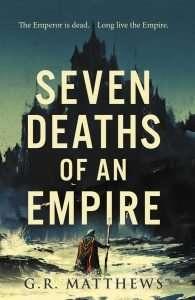 Seven Deaths of an Empire by G.R. Matthews