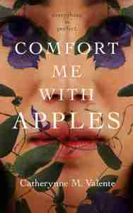 Comfort me with Apples by Catherynne Valente