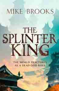 The Splinter King by Mike Brooks