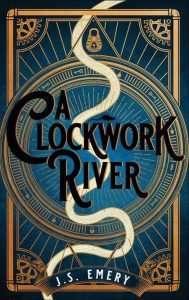 A Clockwork River by J.S. Emery